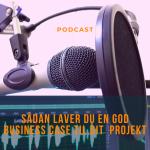 Podcast - sådan laver du en god business case
