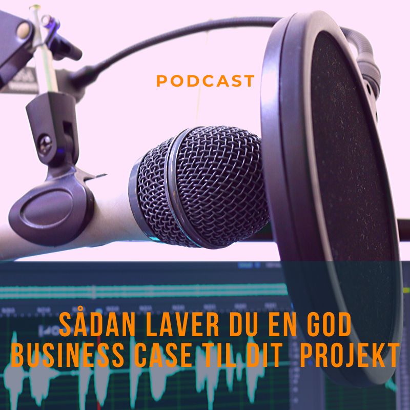Podcast – sådan laver du en god business case